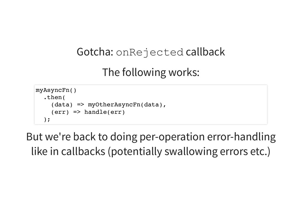 Gotcha: onRejected callback The following works...