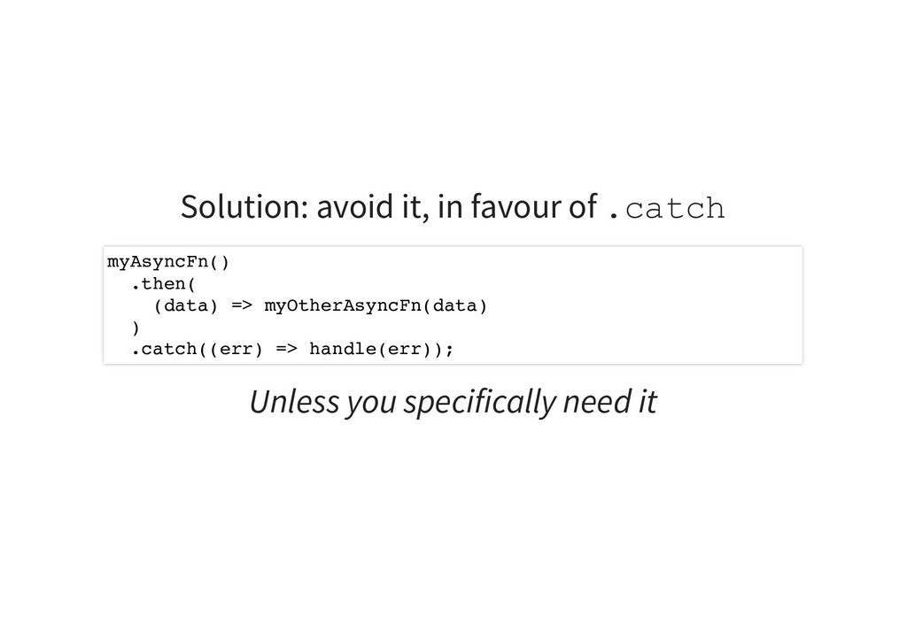 Solution: avoid it, in favour of .catch Unless ...