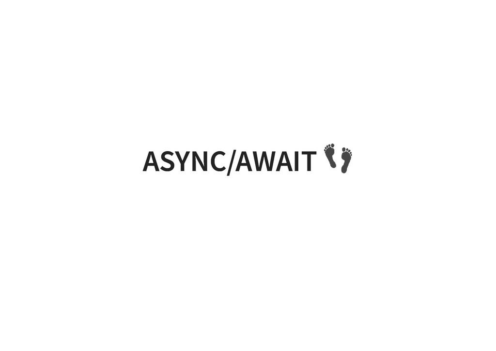 ASYNC/AWAIT ASYNC/AWAIT