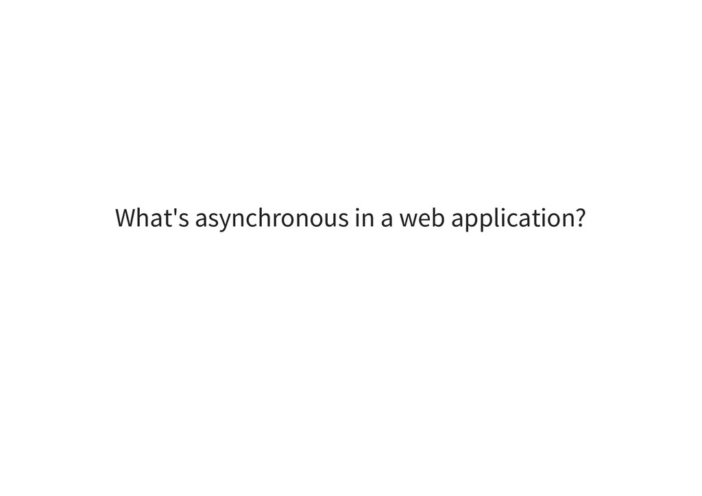 What's asynchronous in a web application?