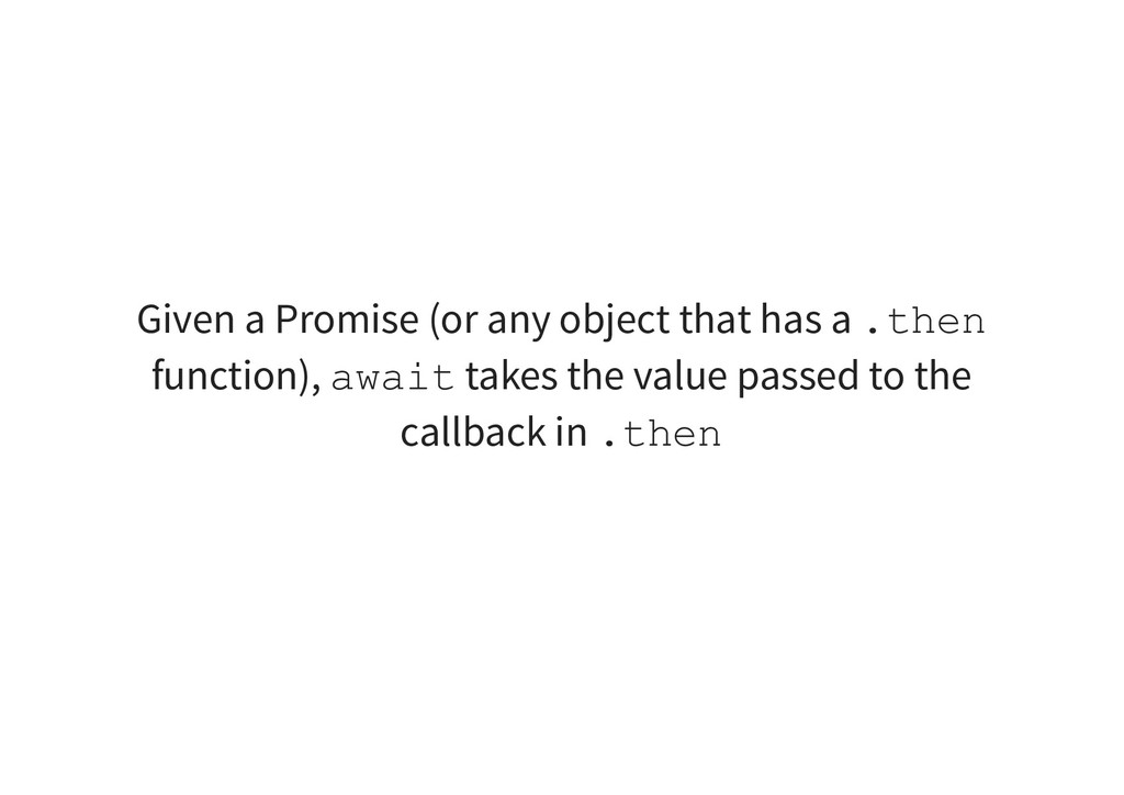 Given a Promise (or any object that has a .then...