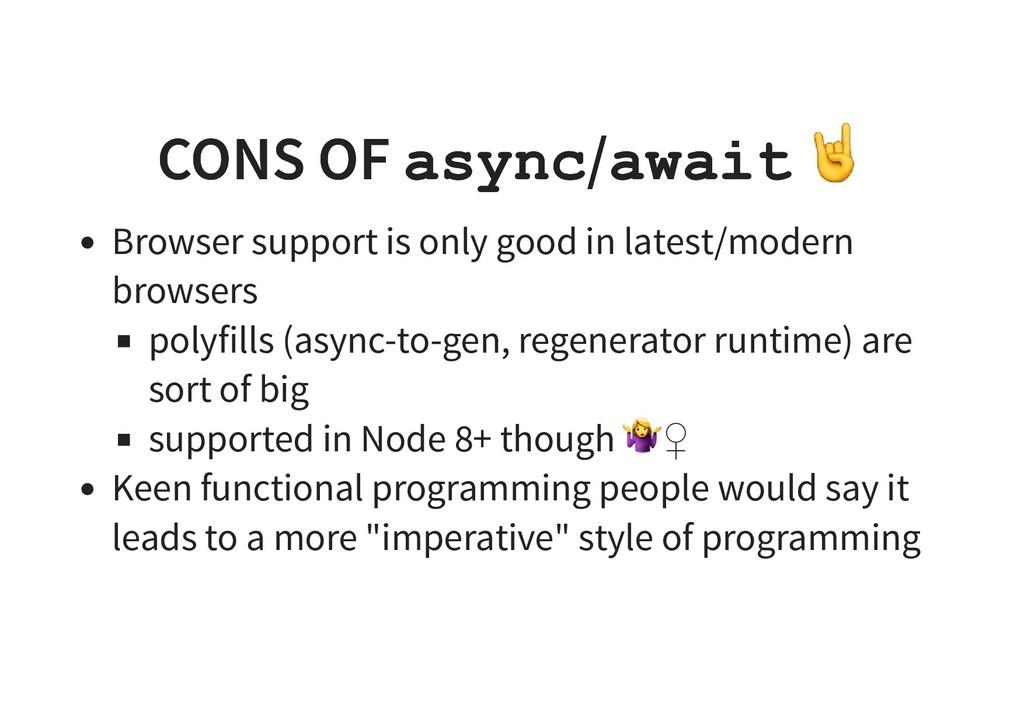 CONS OF CONS OF async async/ /await await Brows...