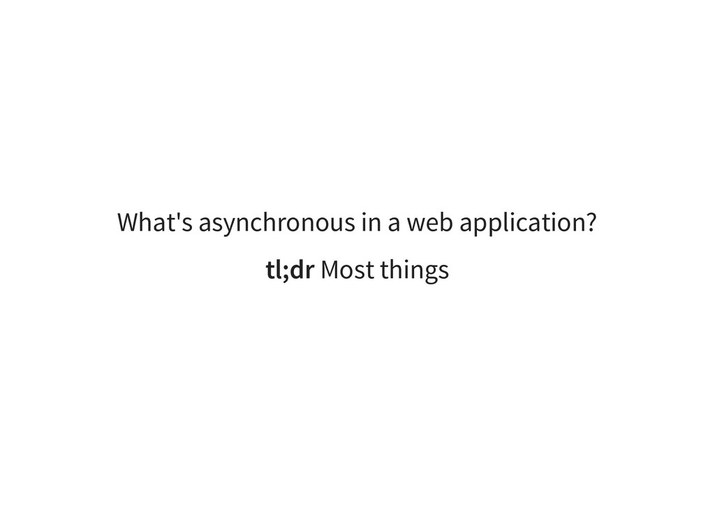 What's asynchronous in a web application? tl;dr...