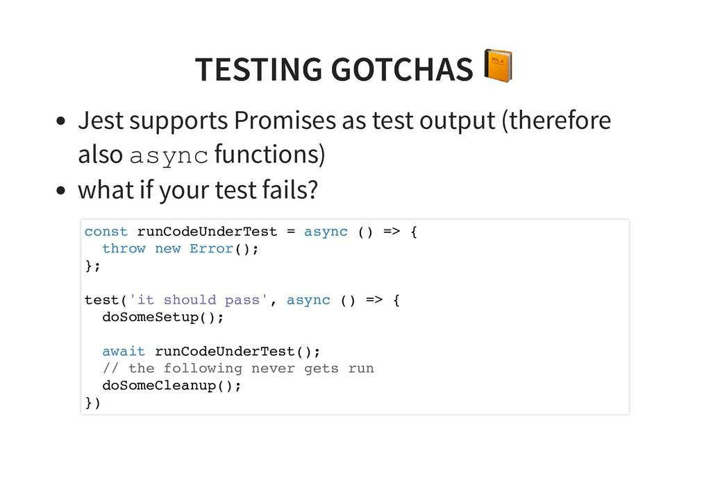 TESTING GOTCHAS TESTING GOTCHAS Jest supports P...