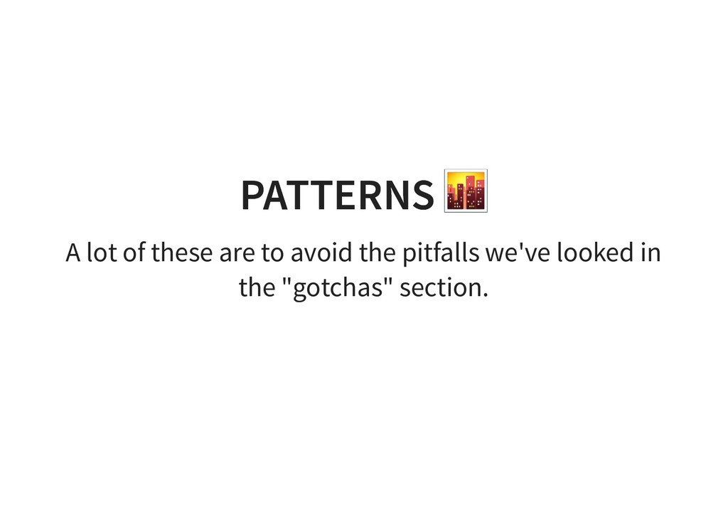 PATTERNS PATTERNS A lot of these are to avoid t...
