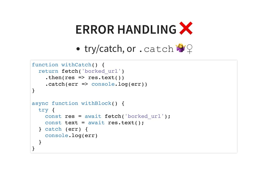 ERROR HANDLING ❌ ERROR HANDLING ❌ try/catch, or...