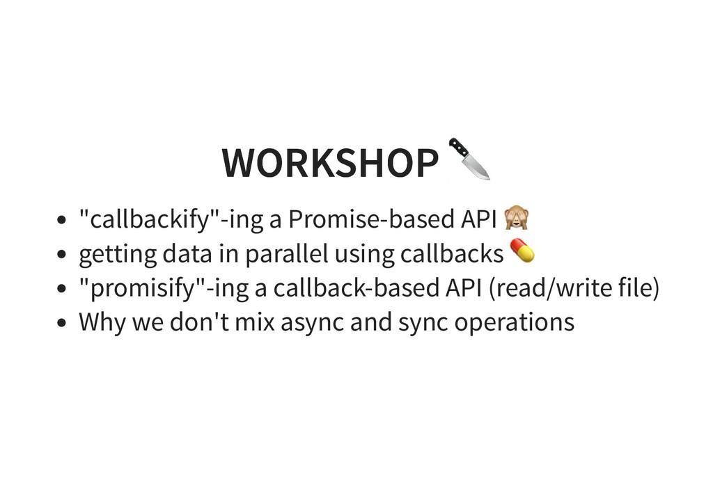 "WORKSHOP WORKSHOP ""callbackify""-ing a Promise-b..."