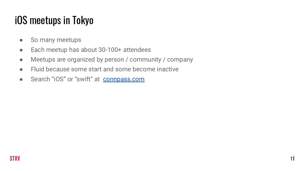 iOS meetups in Tokyo ● So many meetups ● Each m...