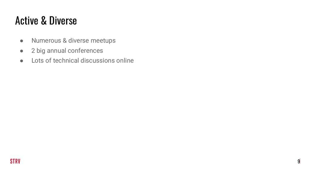 Active & Diverse ● Numerous & diverse meetups ●...