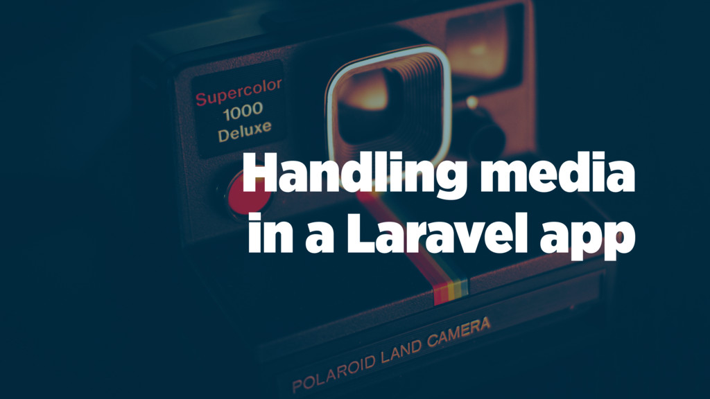 Handling media in a Laravel app