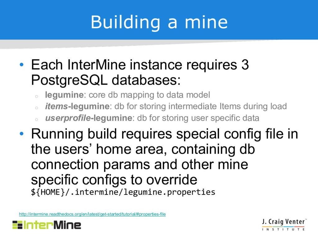 Building a mine • Each InterMine instance requi...