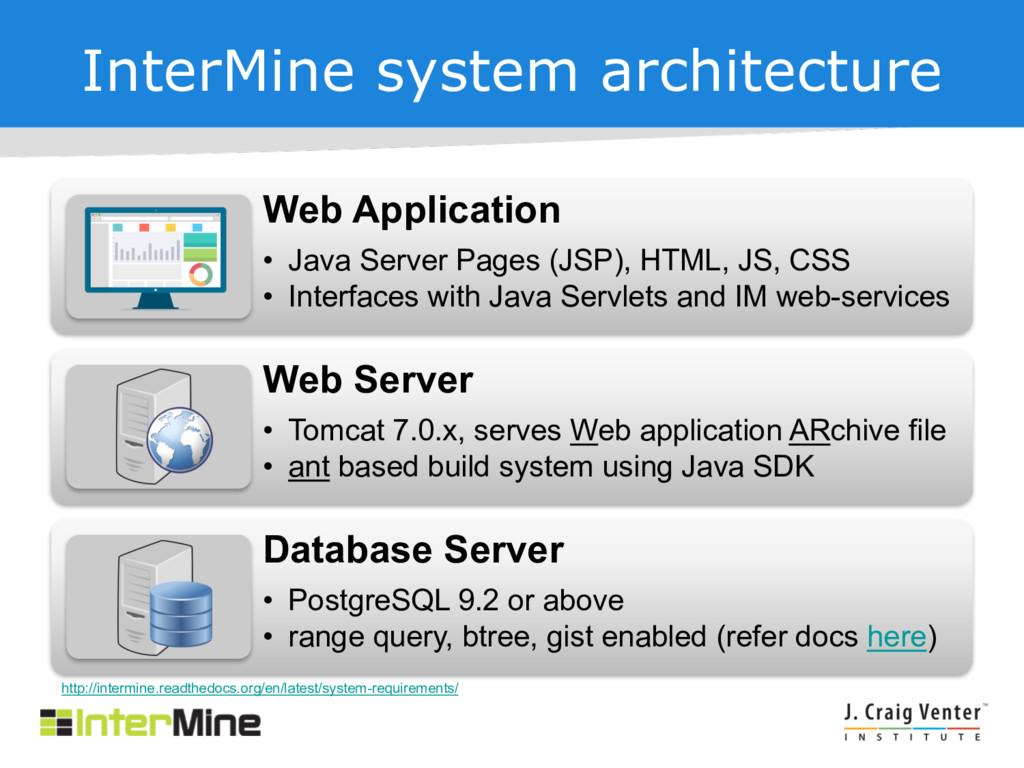 InterMine system architecture Web Application •...