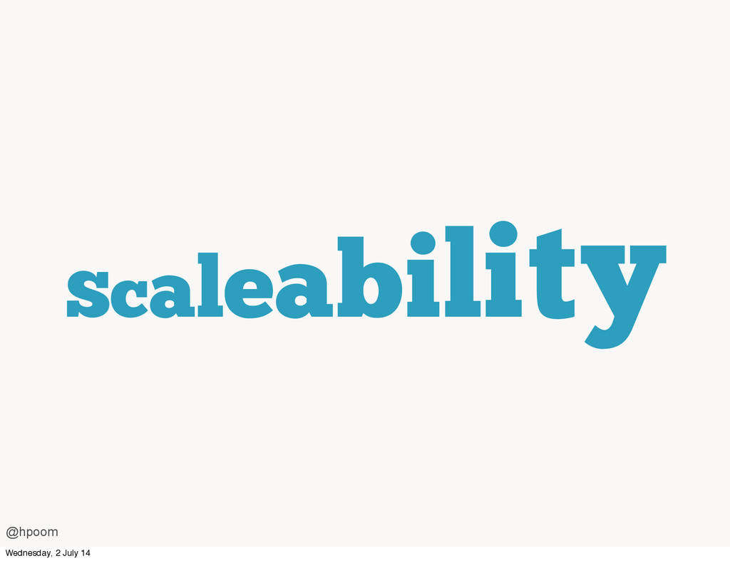 Scaleability @hpoom Wednesday, 2 July 14