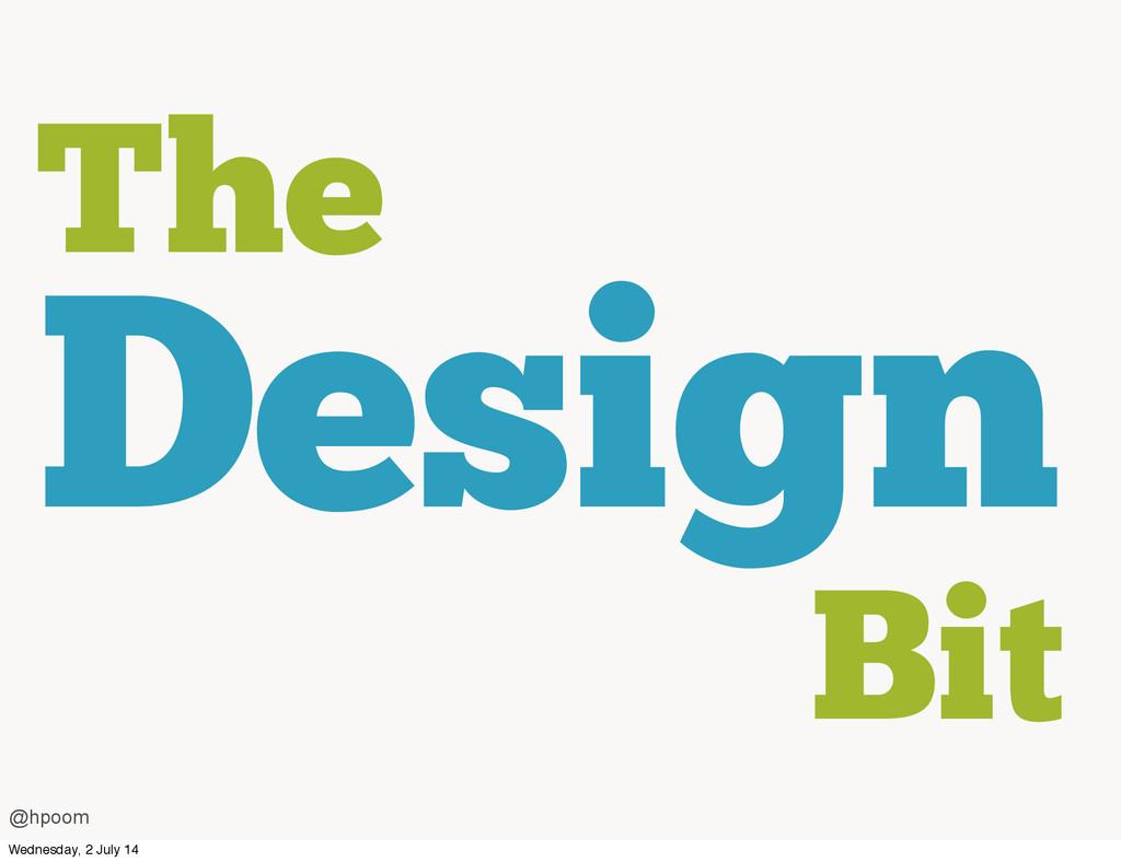 The Design Bit @hpoom Wednesday, 2 July 14