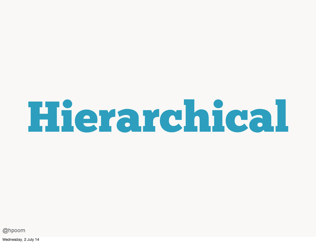 Hierarchical @hpoom Wednesday, 2 July 14