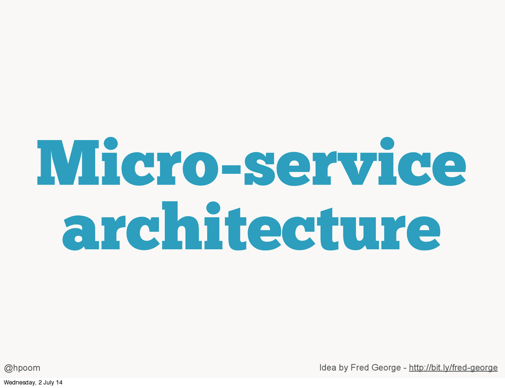 Micro-service architecture Idea by Fred George ...