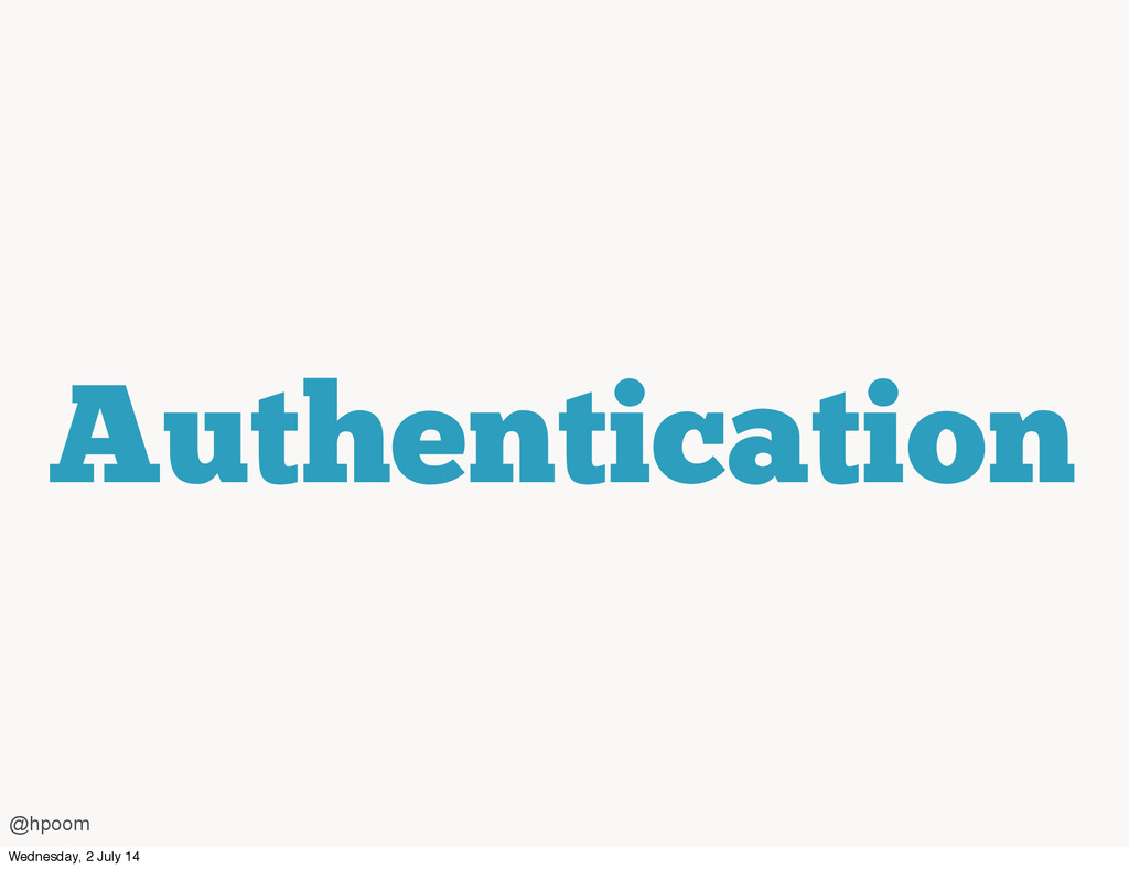 Authentication @hpoom Wednesday, 2 July 14