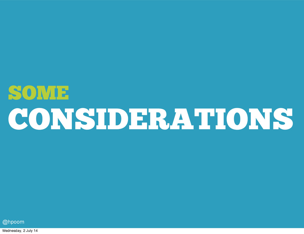 SOME CONSIDERATIONS @hpoom Wednesday, 2 July 14
