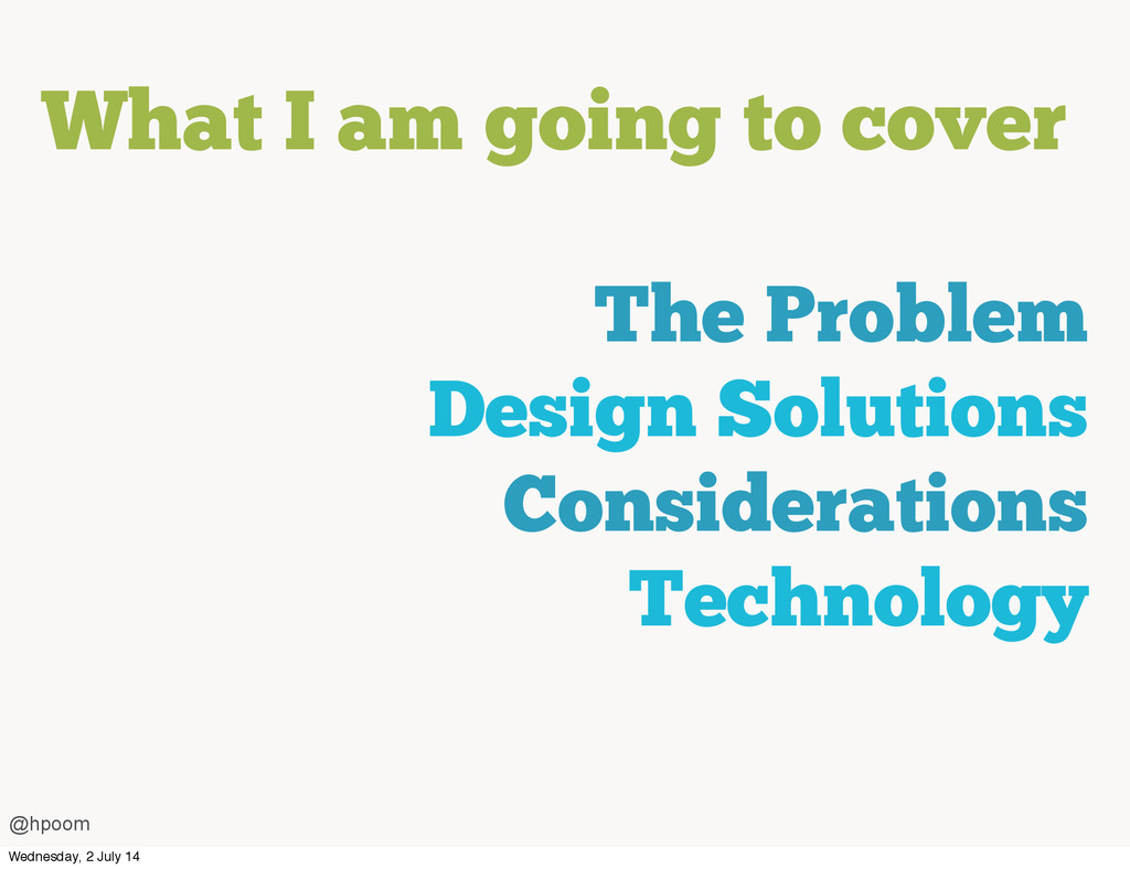 What I am going to cover The Problem Design Sol...