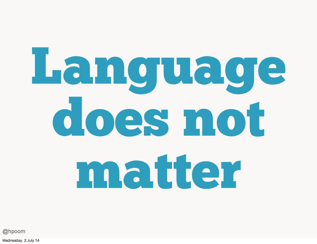 Language does not matter @hpoom Wednesday, 2 Ju...