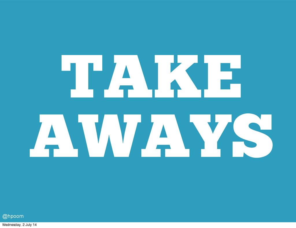 TAKE AWAYS @hpoom Wednesday, 2 July 14
