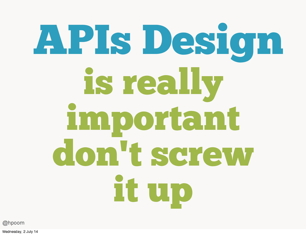 is really important don't screw it up APIs Desi...