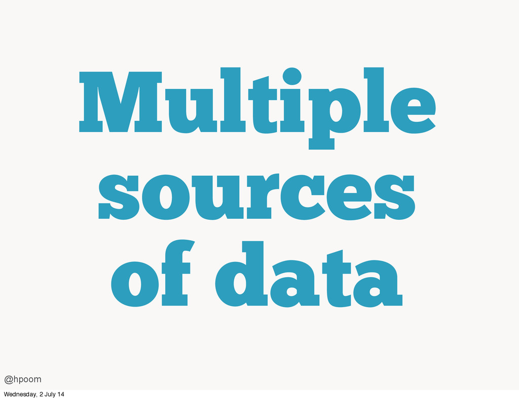 Multiple sources of data @hpoom Wednesday, 2 Ju...