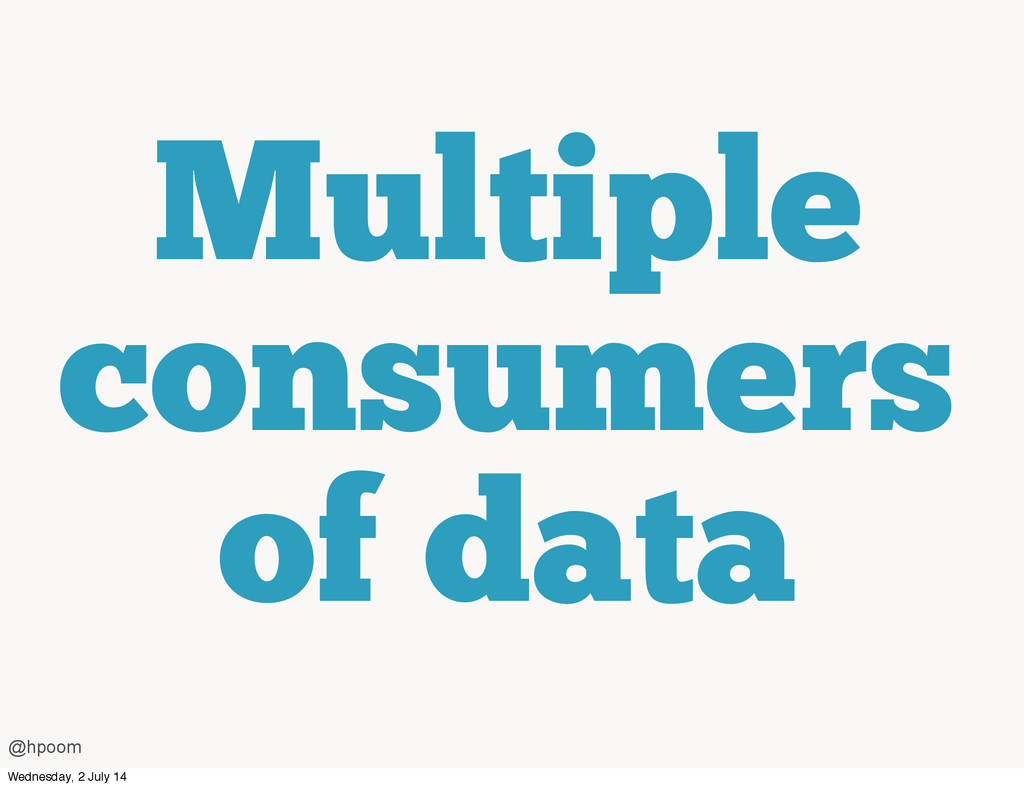 Multiple consumers of data @hpoom Wednesday, 2 ...