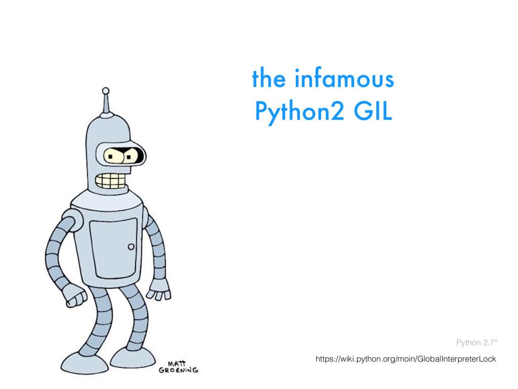 the infamous Python2 GIL Python 2.7* https://wi...