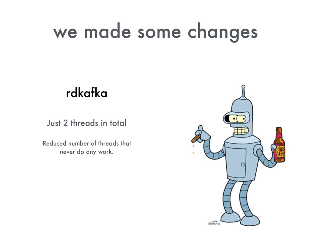 we made some changes rdkafka Just 2 threads in ...