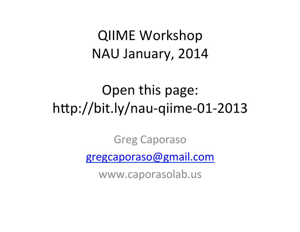 QIIME Workshop  NAU January, 2014...