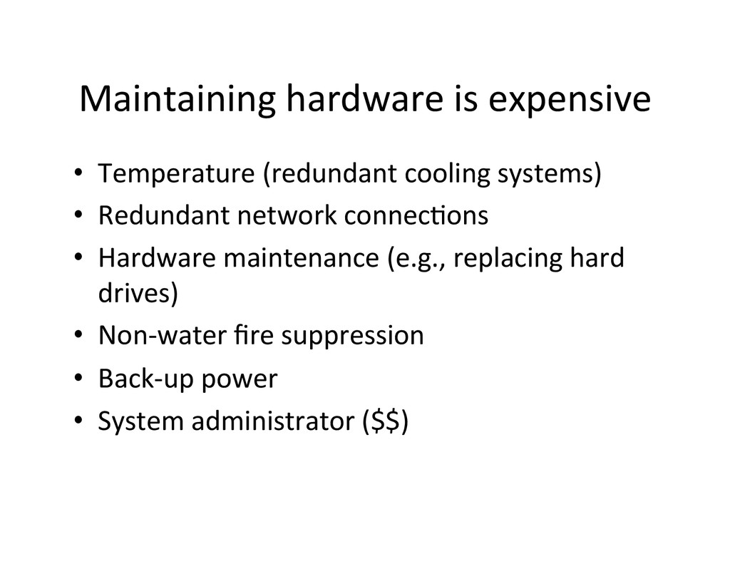 Maintaining hardware is expensive  ...