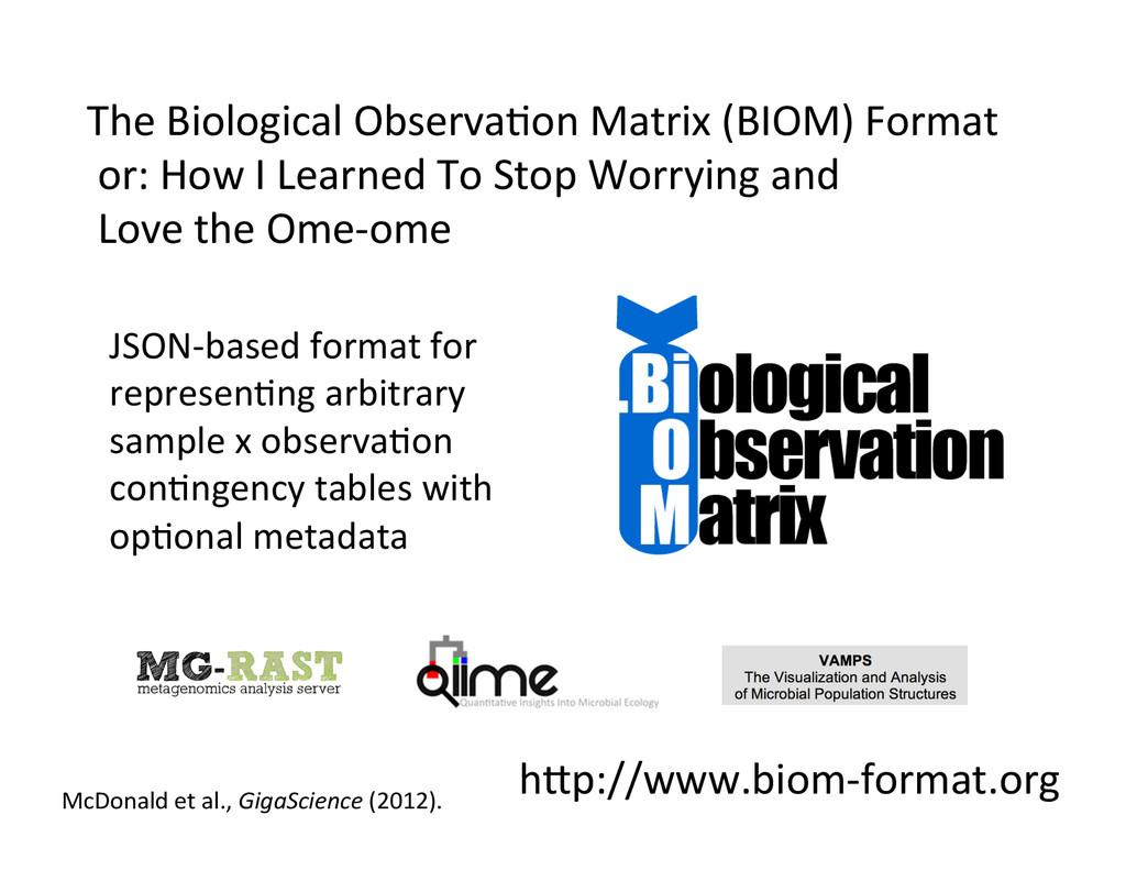 h@p://www.biom-‐format.org  The Biologic...
