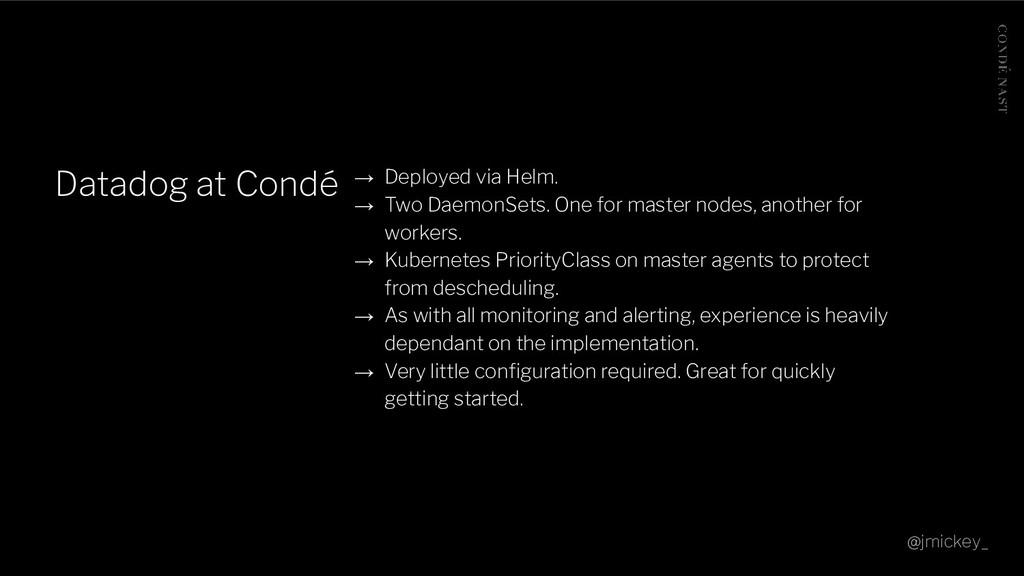 Datadog at Condé → Deployed via Helm. → Two Dae...
