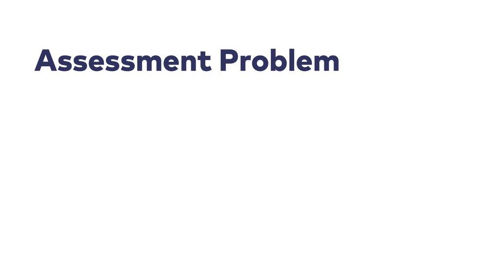 Assessment Problem