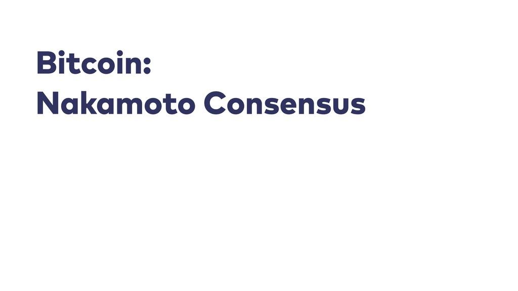 Bitcoin: Nakamoto Consensus