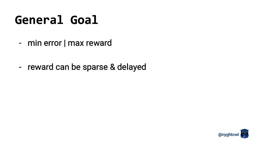 @nyghtowl General Goal - min error | max reward...