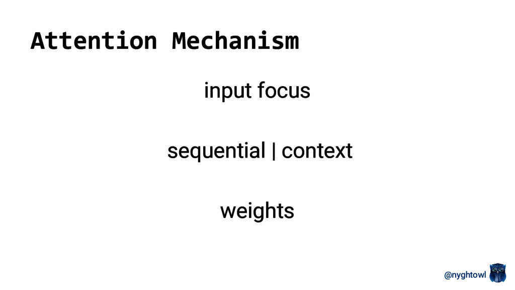 @nyghtowl Attention Mechanism input focus seque...