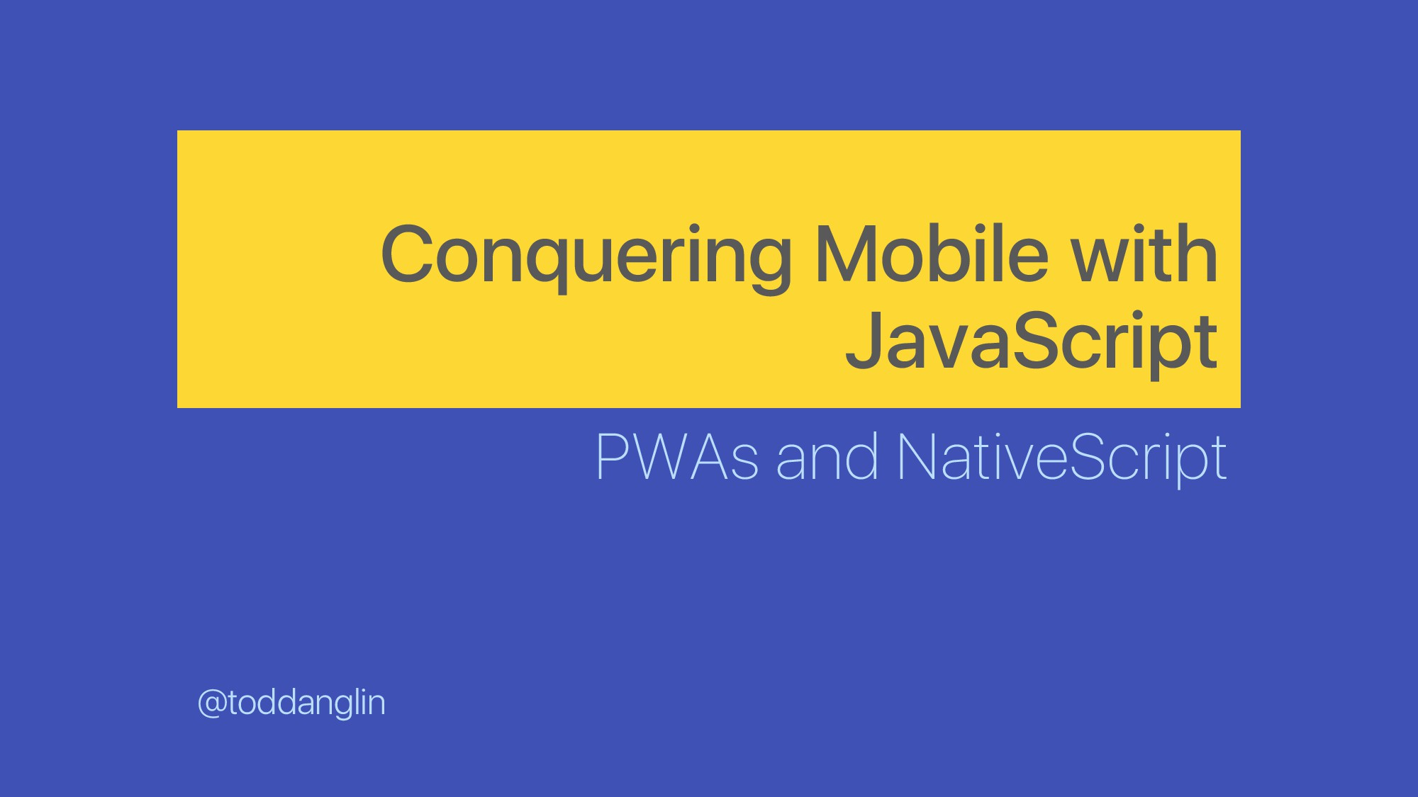 Conquering Mobile with JavaScript PWAs and Nati...