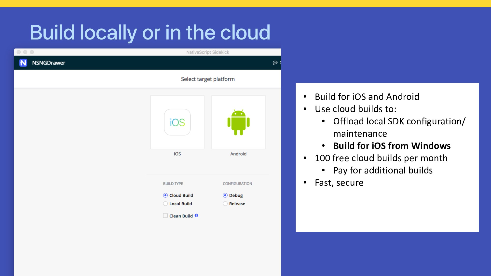 Build locally or in the cloud • Build for iOS a...