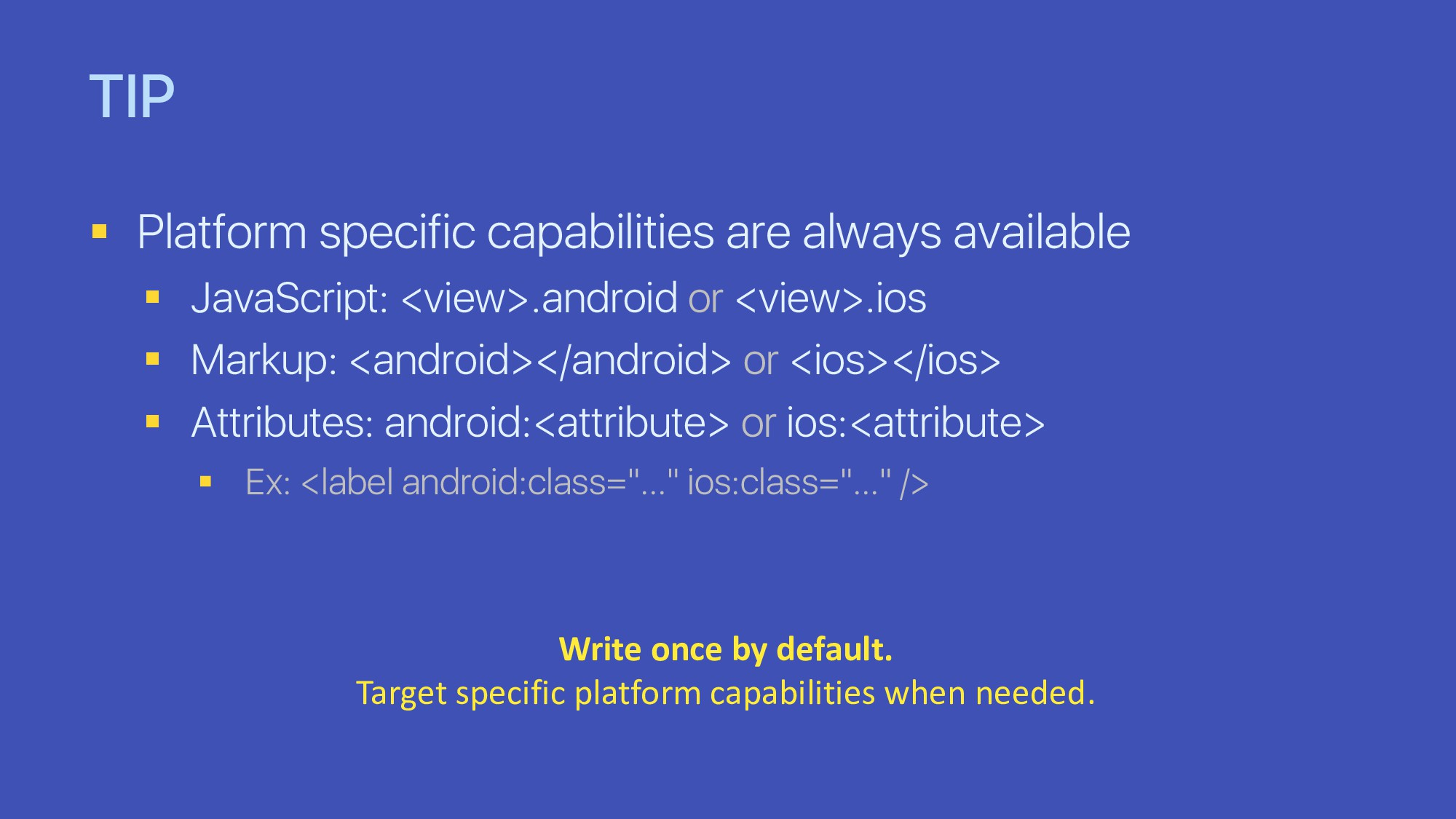 TIP § Platform specific capabilities are always...