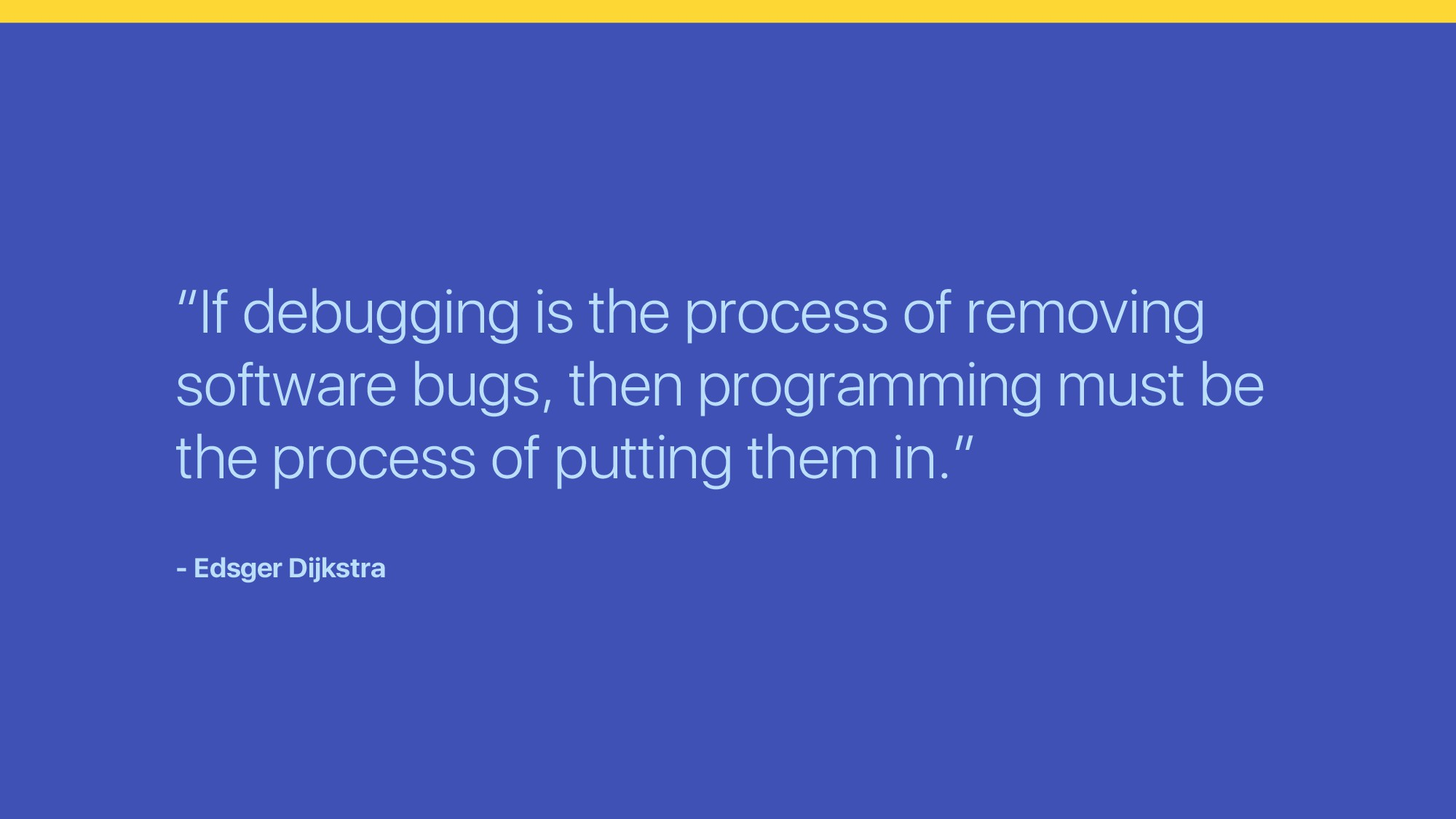 """If debugging is the process of removing softwa..."