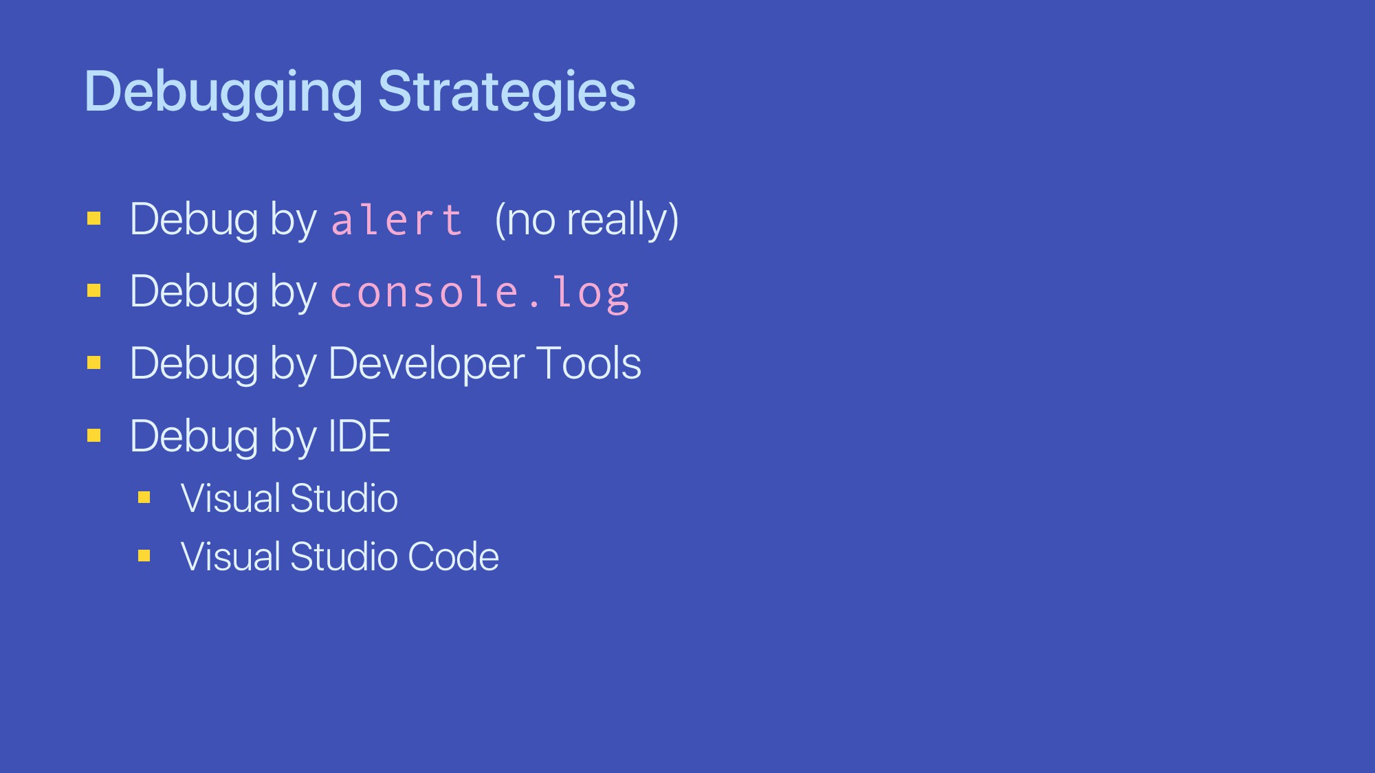 Debugging Strategies § Debug by alert (no reall...