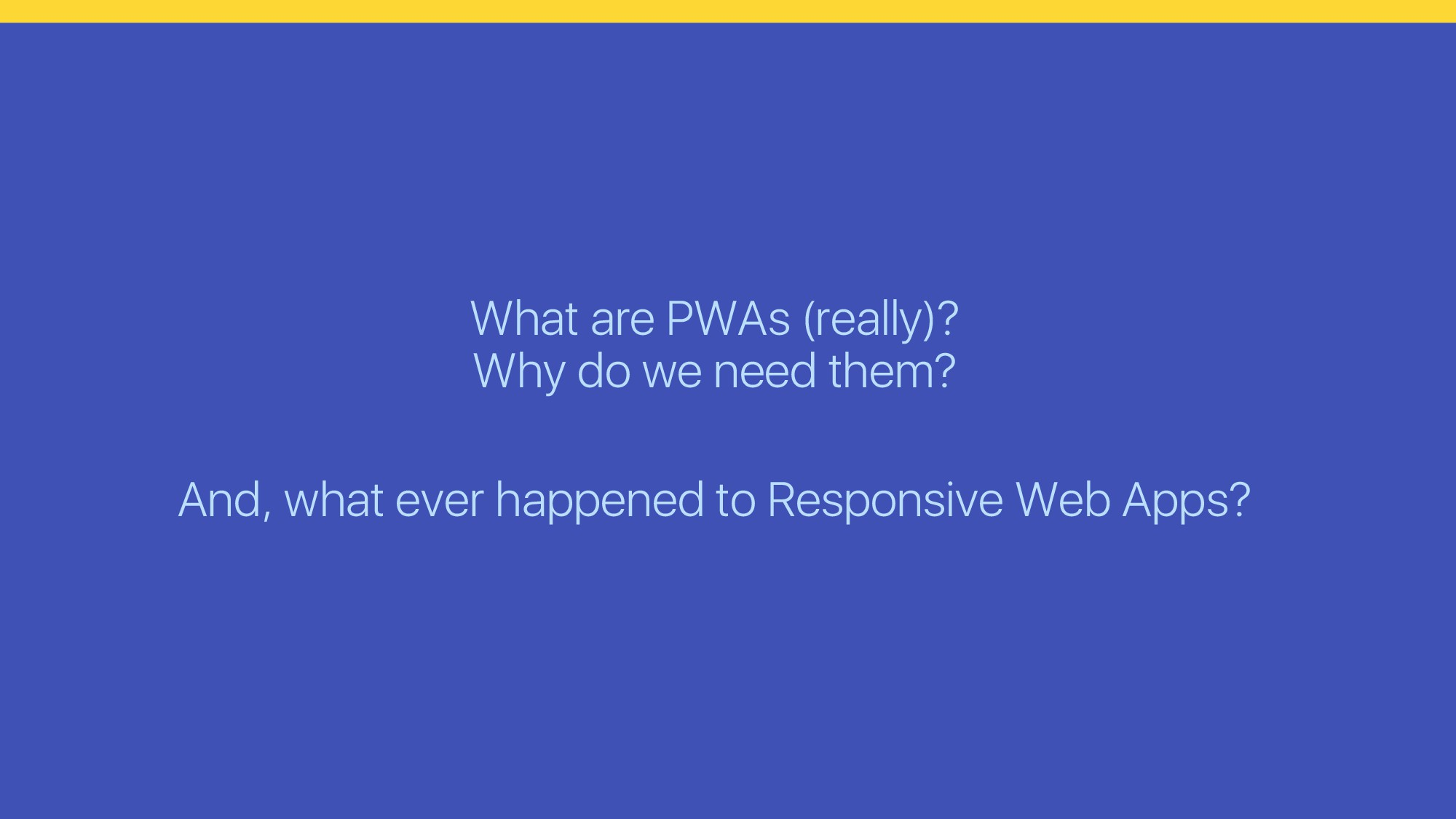 What are PWAs (really)? Why do we need them? An...