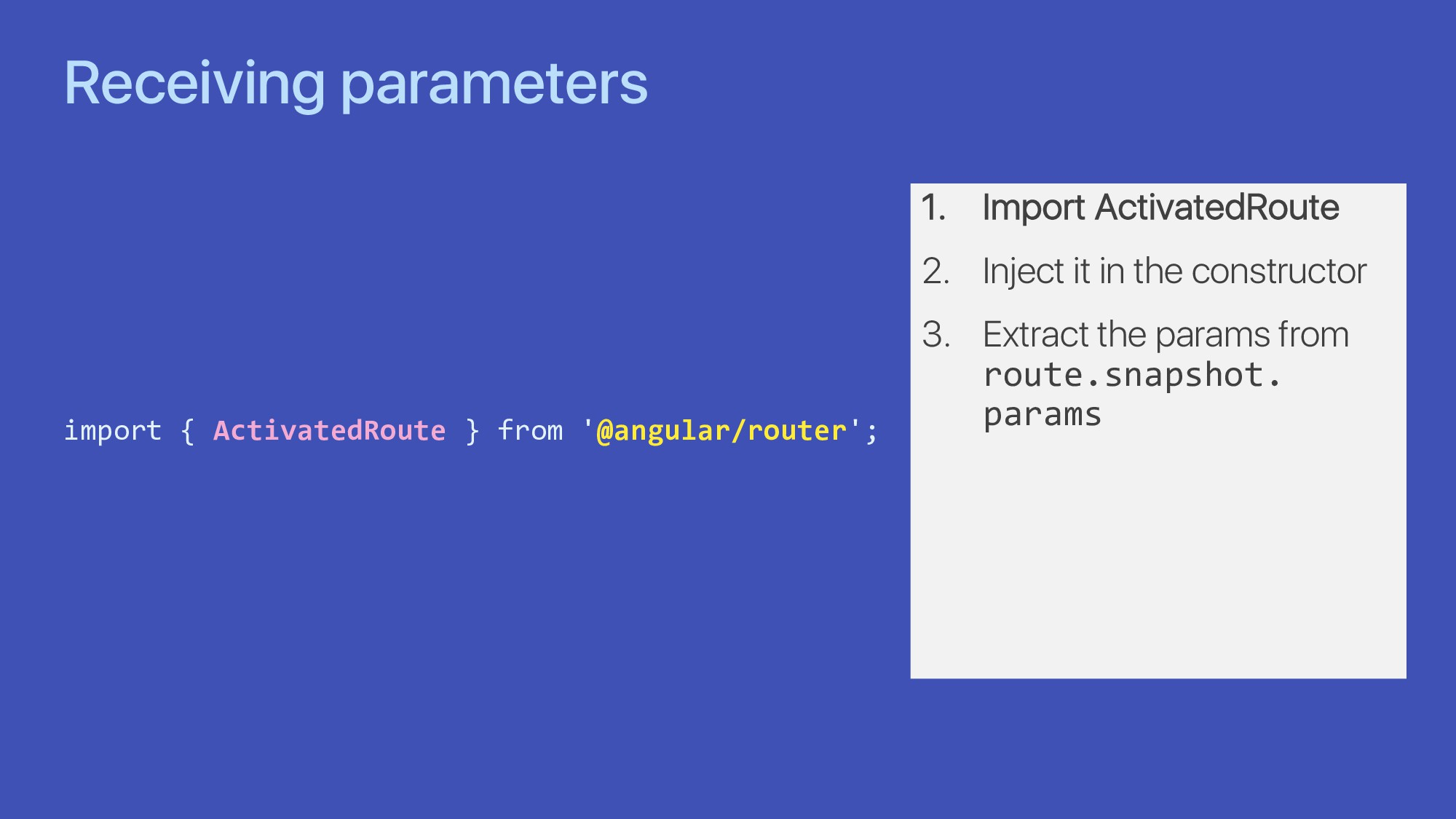 Receiving parameters import { ActivatedRoute } ...