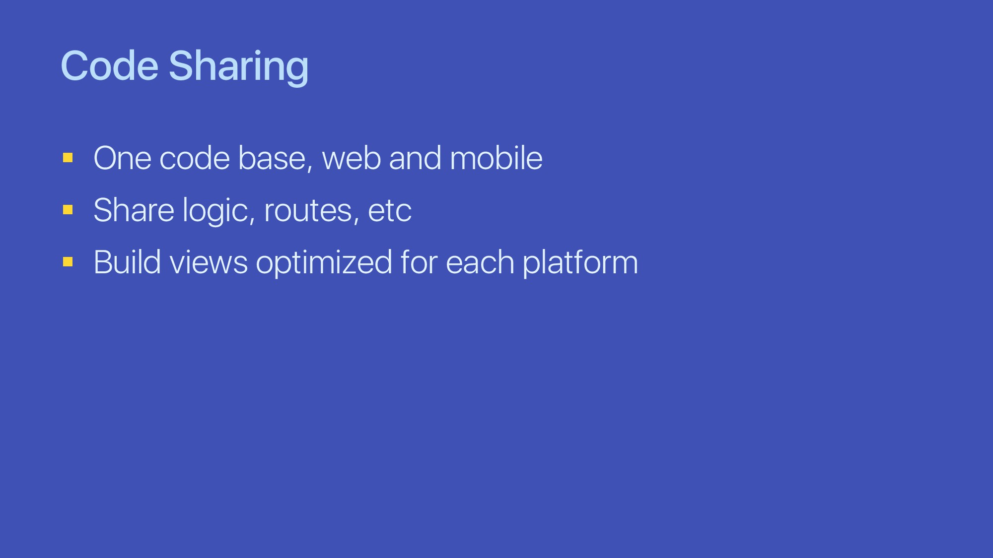 Code Sharing § One code base, web and mobile § ...