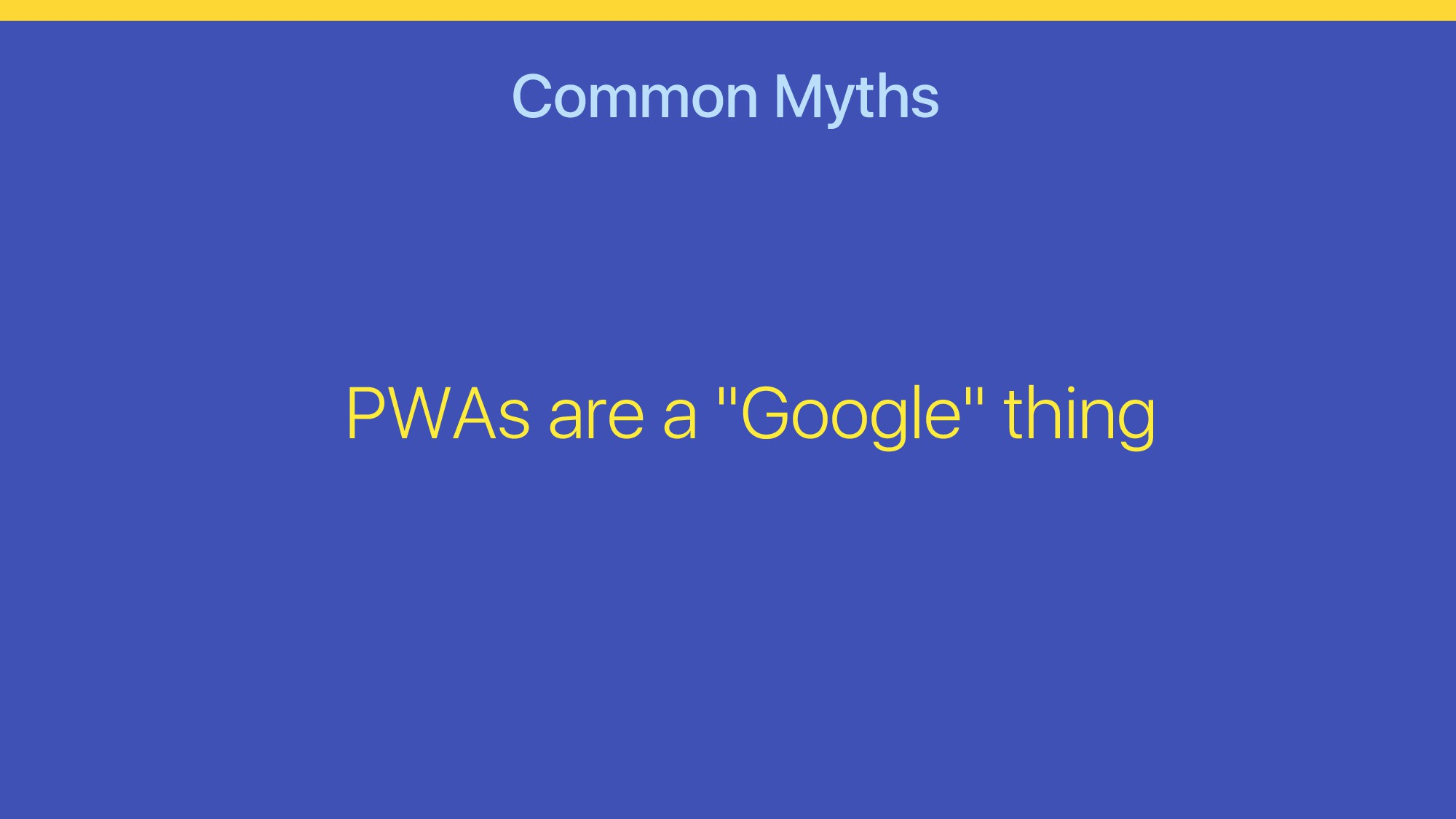 "Common Myths PWAs are a ""Google"" thing"