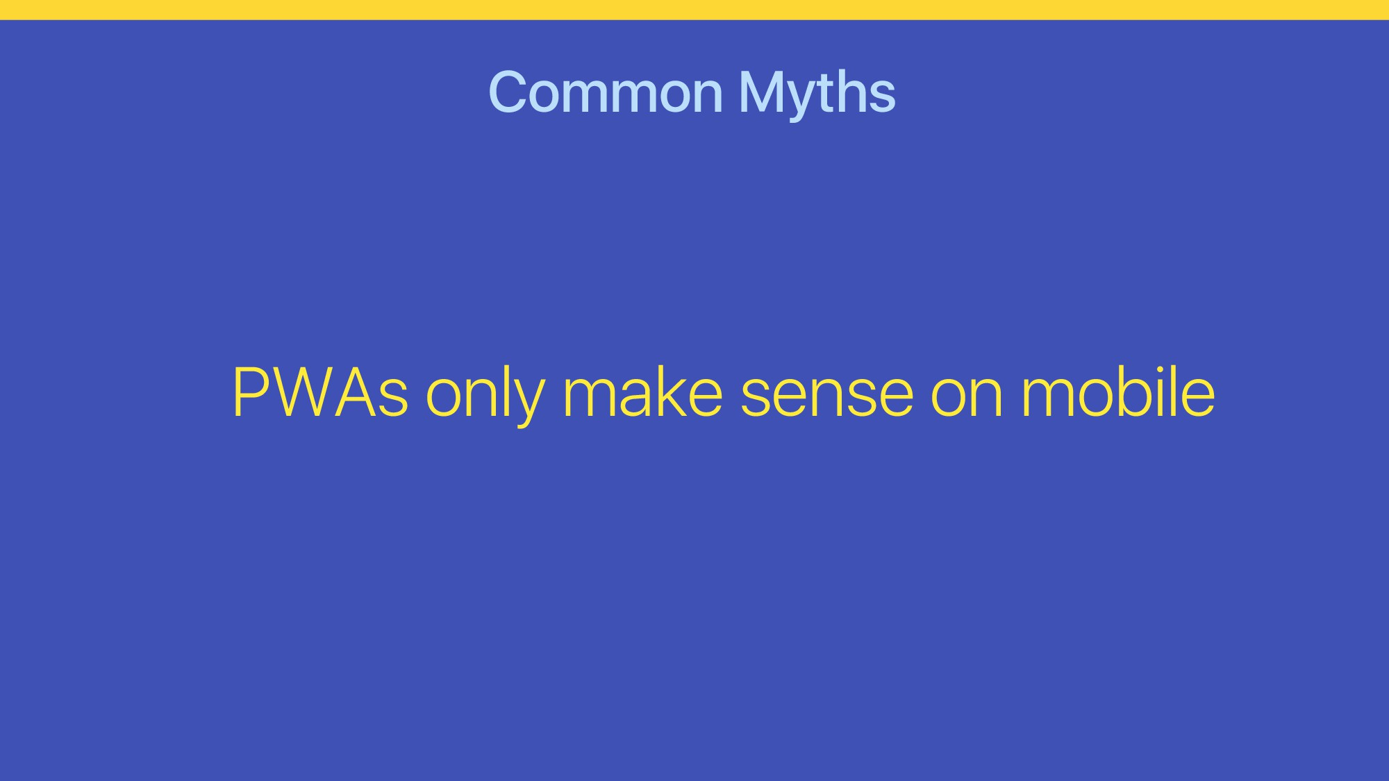 Common Myths PWAs only make sense on mobile
