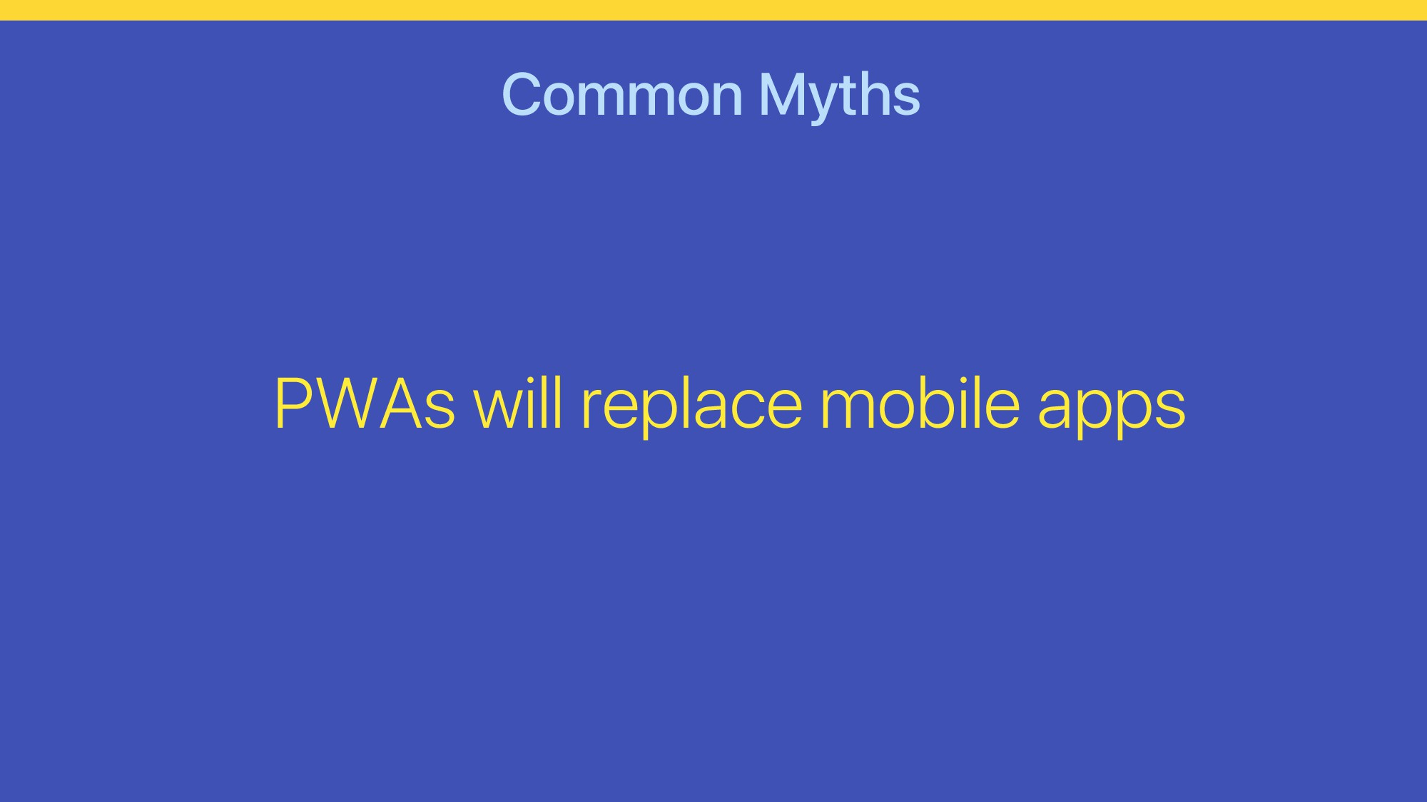 Common Myths PWAs will replace mobile apps