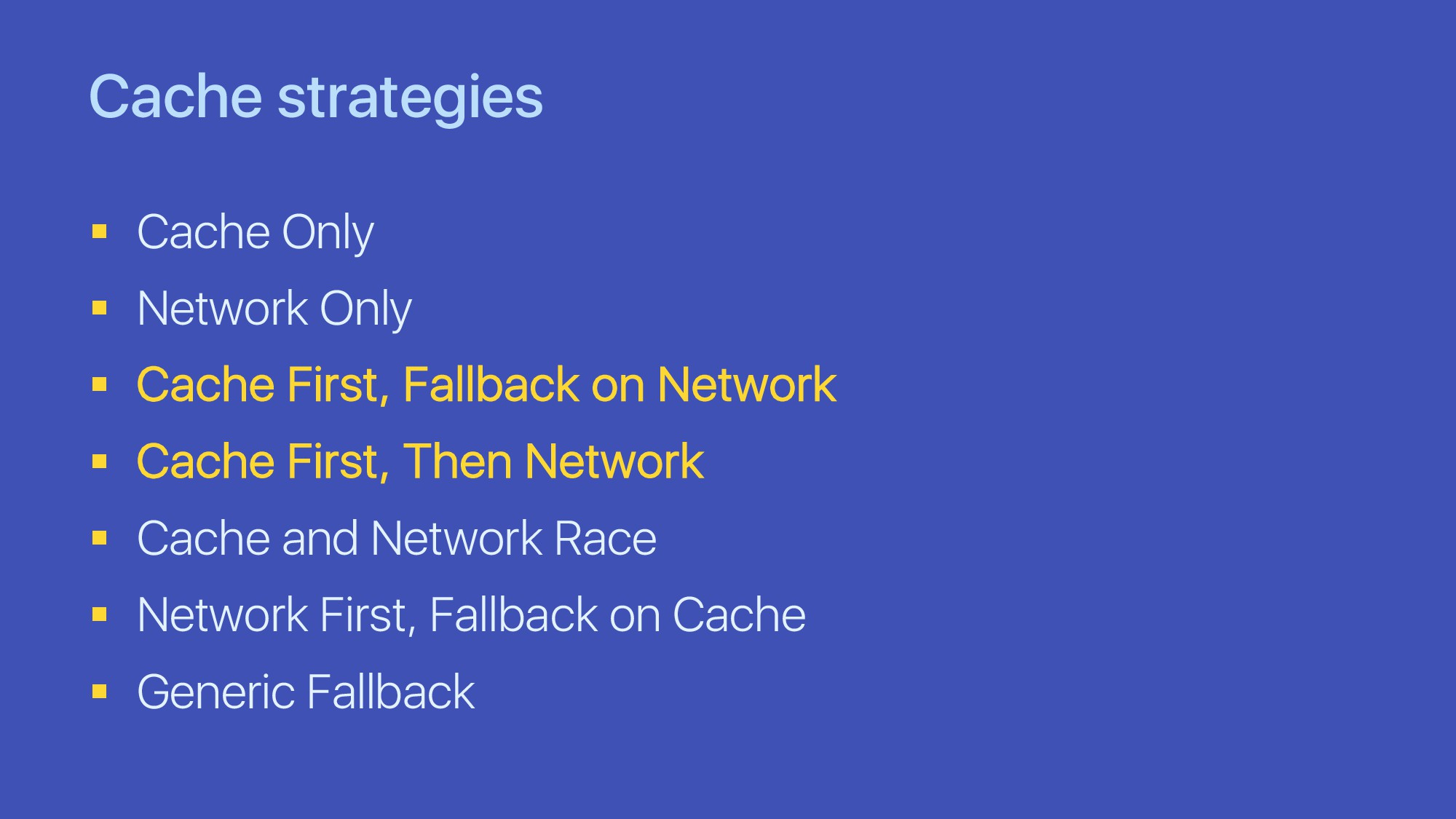 Cache strategies § Cache Only § Network Only § ...
